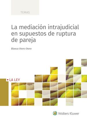 LA MEDIACION INTRAJUDICIAL EN SUPUESTOS DE RUPTURA DE PAREJA