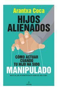 HIJOS ALIENADOS COMO ACTUAR CUANDO TU HIJO HA SIDO MANIPULADO