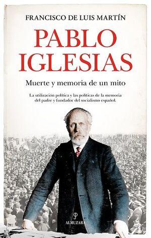 PABLO IGLESIAS. MUERTE Y MEMORIA DE UN MITO