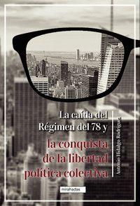 LA CAIDA DEL REGIMEN DEL 78 Y LA CONQUISTA DE LA LIBERTAD POLITICA COLECTIVA