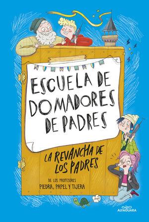 ESCUELA DE DOMADORES DE PADRES 2. LA REVANCHA DE LOS PADRES
