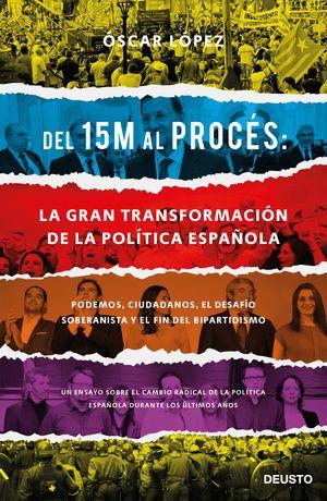 DEL 15M AL PROCÉS: LA GRAN TRANSFORMACIÓN DE LA POLÍTICA ESPAÑOLA