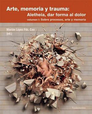 ARTE, MEMORIA Y TRAUMA: ALETHEIA, DAR FORMA AL DOLOR T.I