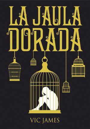 LA JAULA DORADA - DONES OSCUROS 1