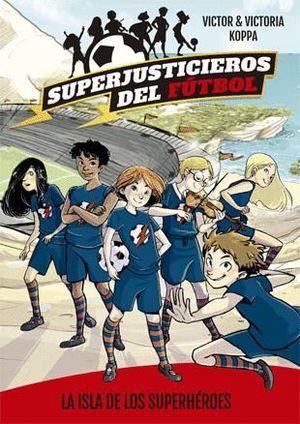 LA ISLA DE LOS SUPERHEROES - SUPERJUSTICIEROS DEL FUTBOL 1