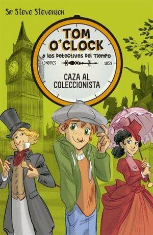 CAZA AL COLECCIONISTA - TOM O'CLOCK Y LOS DETECTIVES DEL TIEMPO 6