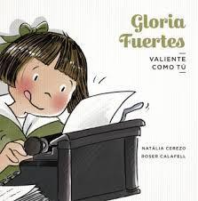 GLORIA FUERTES. VALIENTE COMO TÚ