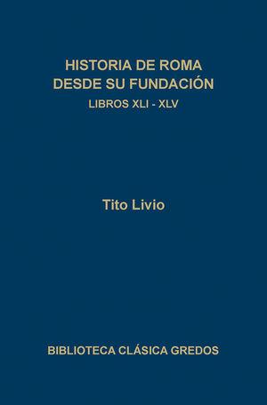 HISTORIA DE ROMA DESDE SU FUNDACION. LIBROS XLI-XLV
