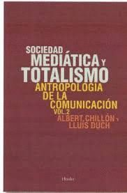 SOCIEDAD MEDIÁTICA Y TOTALISMO T.2 ANTROPOLOGIA DE LA COMUNICACIÓN