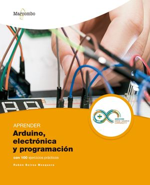 APRENDER ARDUINO, ELECTRONICA Y PROGRAMACION CON 100 EJERCICIOS PRACTICOS