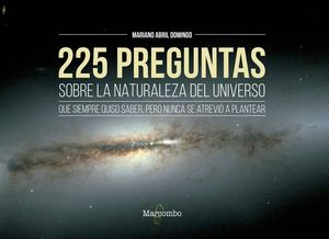 225 PREGUNTAS SOBRE LA NATURALEZA DEL UNIVERSO QUE SIEMPRE QUISO SABER,PERO NUNC