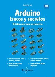 ARDUINO. TRUCOS Y SECRETOS. 120 IDEAS PARA CREAR SUS PROYECTOS