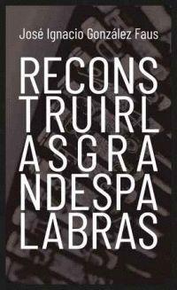 RECONSTRUIR LAS GRANDES PALABRAS