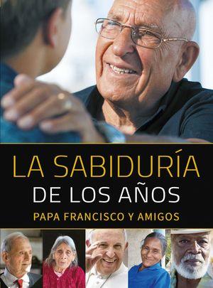 LA SABIDURIA DE LOS AÑOS. PAPA FRANCISCO Y AMIGOS