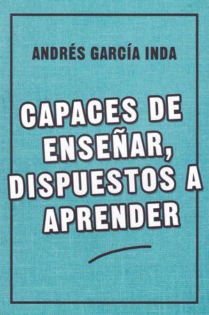 CAPACES DE ENSEÑAR, DISPUESTOS A APRENDER