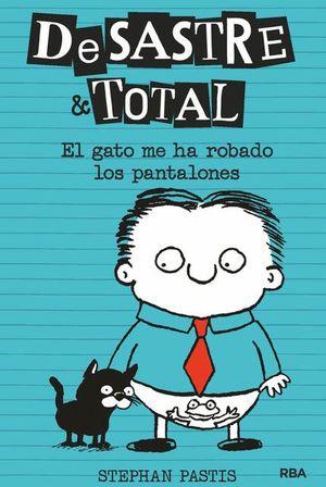 DESASTRE & TOTAL 6. EL GATO ME HA ROBADO LOS PANTALONES