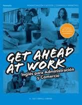 GET AHEAD AT WORK. INGLES PARA ADMINISTRACION Y COMERCIO