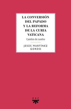CONVERSIÓN DEL PAPADO Y LA REFORMA DE LA CURIA VATICANA, LA