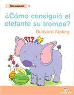 ¡YA LEEMOS! 01 - ¿CÓMO CONSIGUIÓ EL ELEFANTE LA TROMPA? - R. KIPLING
