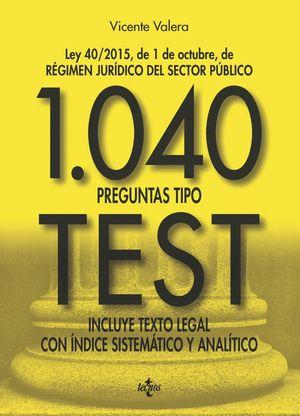 1040 PREGUNTAS TIPO TEST. LEY 40/2015, DE 1 DE OCTUBRE, DE RÉGIMEN JURÍDICO DEL SECTOR PÚBLICO