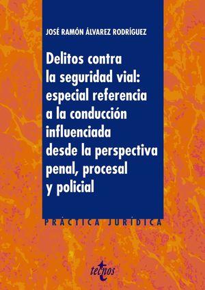DELITOS CONTRA LA SEGURIDAD VIAL: ESPECIAL REFERENCIA A LA CONDUCCIÓN INFLUENCIADA