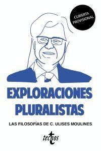 EXPLORACIONES PLURALISTAS: LAS FILOSOFIAS DE C. ULISES MOULINES