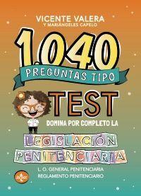 1040 PREGUNTAS TIPO TEST DOMINA POR COMPLETO LA LEGISLACIÓN PENITENCIARIA