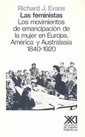 FEMINISTAS, LAS. LOS MOVIMIENTOS DE EMANCIPACION DE LA MUJER EN E