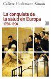 LA CONQUISTA DE LA SALUD EN EUROPA 1750-1900