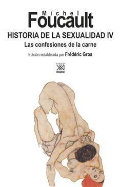 HISTORIA DE LA SEXUALIDAD IV LAS CONFESIONES DE LA CARNE