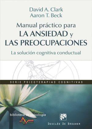 MANUAL PRACTICO PARA LA ANSIEDAD Y LAS PREOCUPACIONES. LA SOLUCIO COGNITIVA CONDUCTUAL