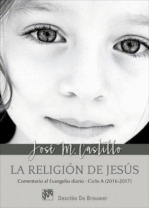 LA RELIGION DE JESUS. COMENTARIO AL EVANGELIO DIARIO - CICLO A (2016-2017)