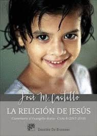 LA RELIGION DE JESUS. COMENTARIOS AL EVANGELIO DIARIO. CICLO B (2017-2018)