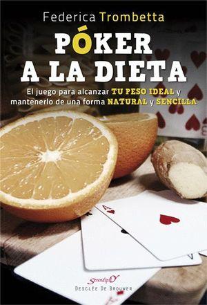 POKER A LA DIETA. EL JUEGO PARA ALCANZAR TU PESO IDEAL Y MANTENERLO DE UNA FORMA NATURAL Y SENCILLA