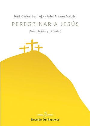 PEREGRINAR A JESUS. DIOS, JESUS Y LA SALUD