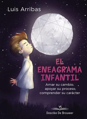 EL ENEAGRAMA INFANTIL. AMAR SU CAMBIO, APOYAR SU PROCESO COMPRENDER SU CARÁCTER