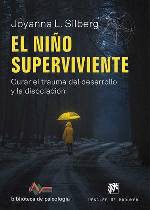 EL NIÑO SUPERVIVIENTE. CURAR EL TRAUMA DEL DESARROLLO Y LA DISOCIACIÓN