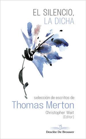 EL SILENCIO, LA DICHA. SELECCION DE ESCRITOS DE THOMAS MERTON