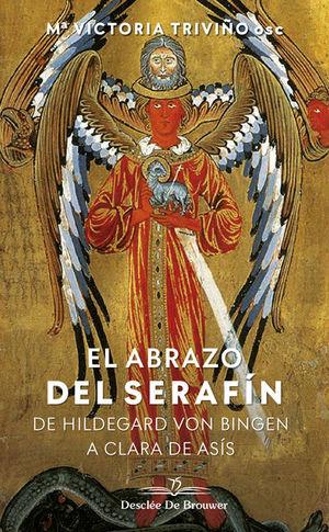 EL ABRAZO DEL SERAFÍN. DE HILDEGAARD VON BINGEN A CLARA DE ASÍS