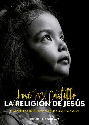 LA RELIGION DE JESUS. COMENTARIO AL EVANGELIO DIARIO - 2021