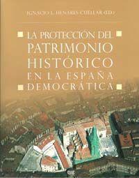 LA PROTECCIÓN DEL PATRIMONIO HISTÓRICO EN LA ESPAÑA DEMOCRÁTICA