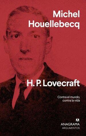 H. P. LOVECRAFT, CONTRA EL MUNDO, CONTRA LA VIDA