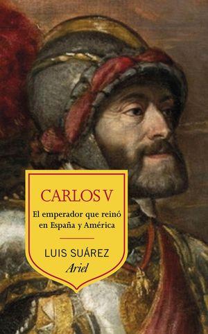 CARLOS V. EL EMPERADOR QUE REINÓ EN ESPAÑA Y AMERICA
