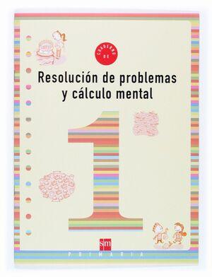 CUADERNO DE RESOLUCIÓN DE PROBLEMAS Y CÁLCULO MENTAL 1 PRIMARIA
