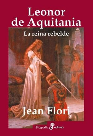 LEONOR DE AQUITANIA. LA REINA REBELDE