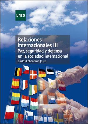 RELACIONES INTERNACIONALES III. PAZ, SEGURIDAD Y DEFENSA EN LA SOCIEDAD INTERNAC