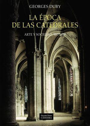 EPOCA DE LAS CATEDRALES, LA. ARTE Y SOCIEDAD, 980-1420