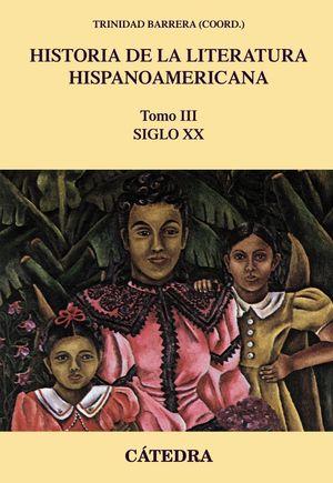 HISTORIA DE LA LITERATURA HISPANOAMERICANA T. III SIGLO XX
