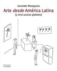 ARTE DESDE AMÉRICA LATINA (Y OTROS PULSOS GLOBALES)