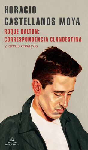 ROQUE DALTON: CORRESPONDENCIA CLANDESTINA Y OTRAS ENSAYOS